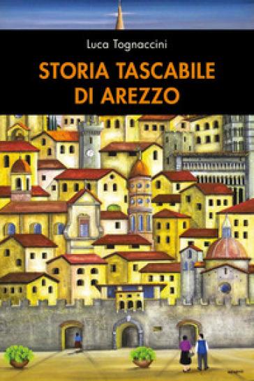 Storia tascabile di Arezzo - Luca Tognaccini |