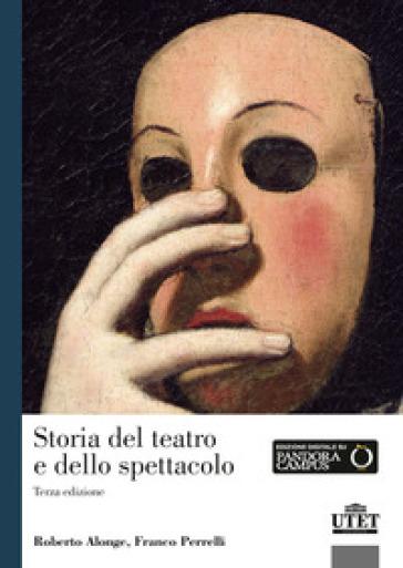 Storia del teatro e dello spettacolo - Roberto Alonge | Thecosgala.com
