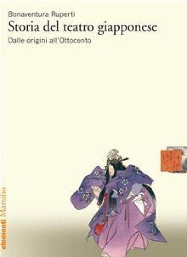 Storia del teatro giapponese. Dalle origini all'Ottocento - Bonaventura Ruperti |