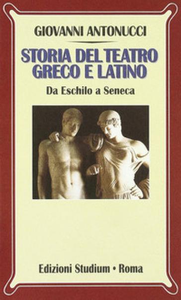 Storia del teatro greco e latino. Da Eschilo a Seneca