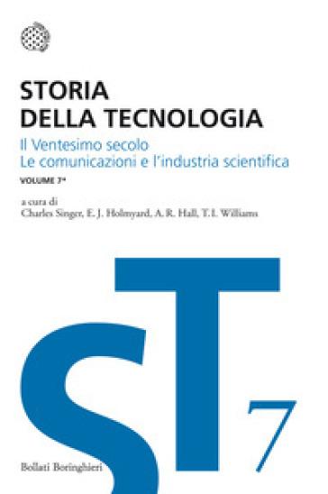 Storia della tecnologia. 7.Il ventesimo secolo. Le comunicazioni e l'industria scientifica - Charles Singer | Ericsfund.org