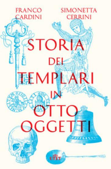 Storia dei templari in otto oggetti. Con ebook - Franco Cardini |