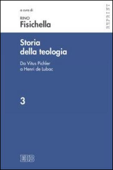 Storia della teologia. 3: Da Vitus Pichler a Henri de Lubac - Rino Fisichella  