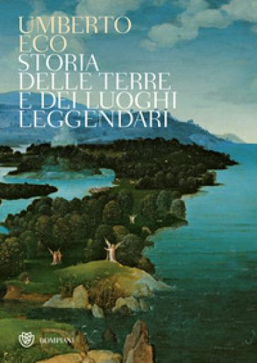 Storia delle terre e dei luoghi leggendari - Umberto Eco | Ericsfund.org