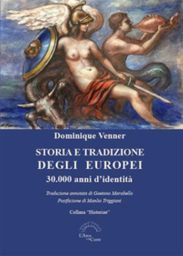 Storia e tradizione degli europei. 30.000 anni d'identità - Dominique VENNER | Kritjur.org