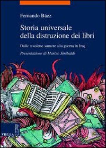 Storia universale della distruzione dei libri. Dalle tavolette sumere alla guerra in Iraq - Fernando Baez |
