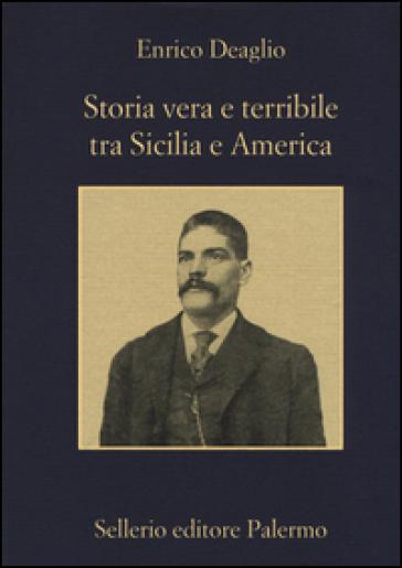 Storia vera e terribile tra Sicilia e America - Enrico Deaglio |