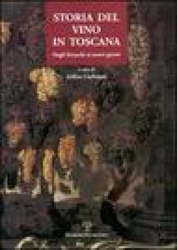 Storia del vino in Toscana. Dagli etruschi ai nostri giorni - Z. Ciuffoletti  