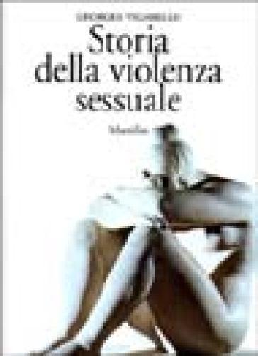 Storia della violenza sessuale. XVI-XX secolo - Georges Vigarello | Kritjur.org