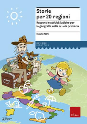 Storie per 20 regioni. Racconti e attività ludiche per la geografia nella scuola primaria - Mauro Neri pdf epub