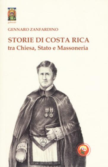 Storie di Costa Rica tra Chiesa, Stato e Massoneria - Gennaro Zanfardino | Kritjur.org