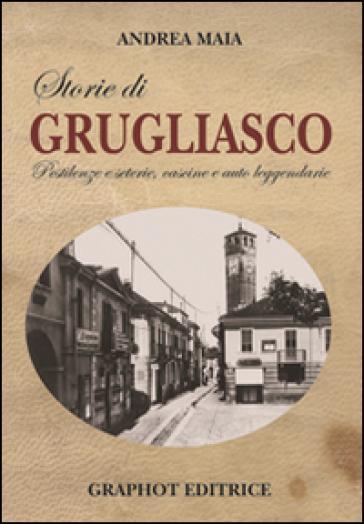 Storie di Grugliasco. Pestilenze e seterie, cascine e auto leggendarie - Andrea Maia  