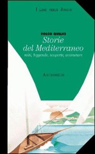 Storie del Mediterraneo. Miti leggende scoperte avventure - Folco Quilici | Kritjur.org