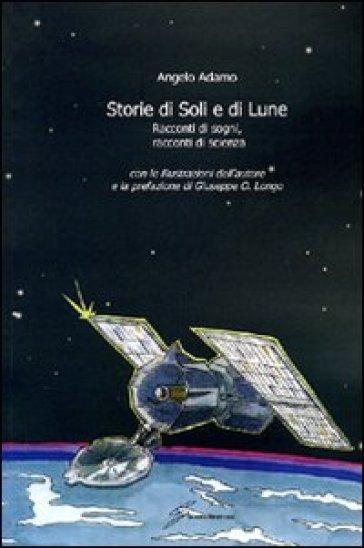 Storie di Soli e di Lune. Racconti di sogni, racconti di scienza - Angelo Adamo | Kritjur.org