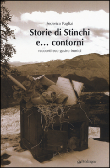 Storie di Stinchi e... contorni. Racconti eco-gastro-ironici - Federico Pagliai   Kritjur.org
