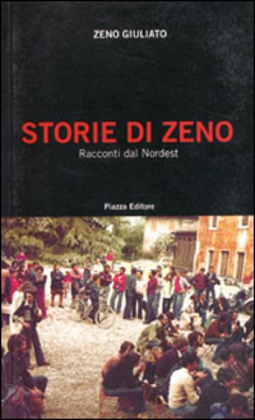 Storie di Zeno. Racconti dal Nordest - Zeno Giuliato |