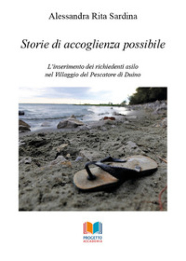 Storie di accoglienza possibile. L'inserimento dei richiedenti asilo nel Villaggio del Pescatore di Duino - Alessandra Rita Sardina |