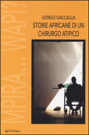 Storie africane di un chirurgo atipico. Mpira... Wapi? - Giorgio Giaccaglia |
