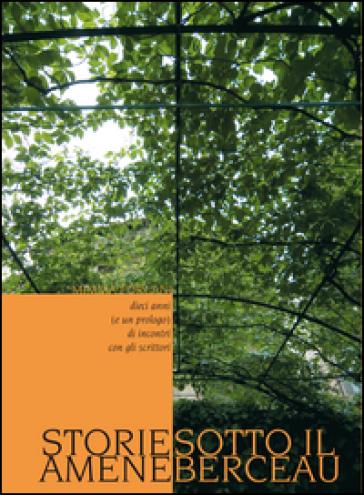 Storie amene sotto il berceau. Dieci anni (e un prologo) di incontri con gli scrittori - Mimma Forlani |