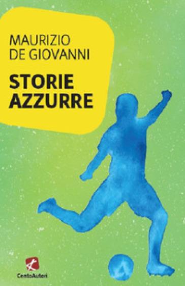 Storie azzurre - Maurizio De Giovanni | Ericsfund.org