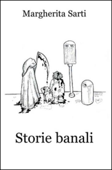 Storie banali - Margherita Sarti |