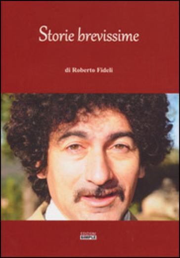 Storie brevissime - Roberto Fideli |