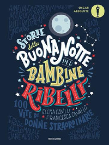 Storie della buonanotte per bambine ribelli. 100 vite di donne straordinarie - Francesca Cavallo |