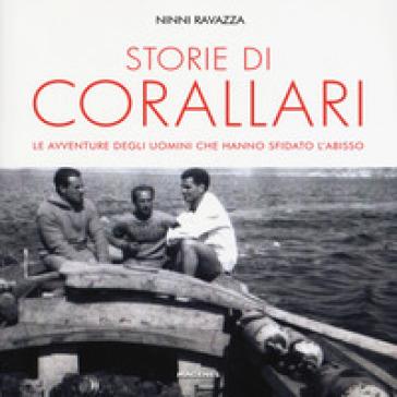Storie di corallari. Le avventure degli uomini che hanno sfidato gli abissi - Ninni Ravazza |