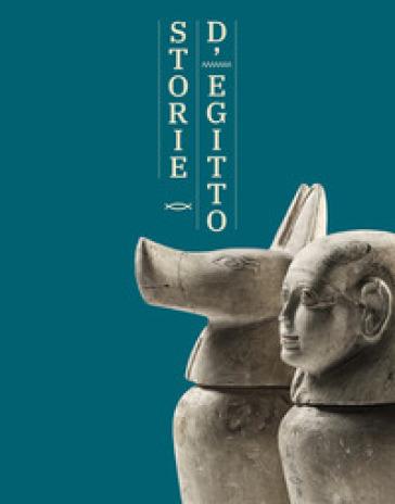 Storie d'Egitto. La riscoperta della raccolta egiziana del Museo Civico di Modena - C. Zanasi |