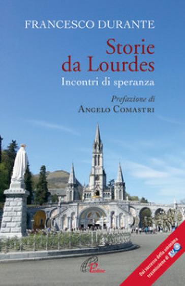 Storie da Lourdes. Incontri di speranza - Francesco Durante |