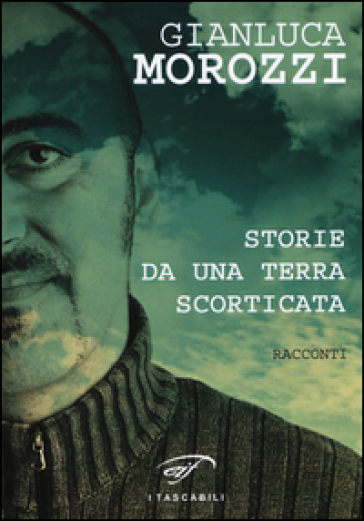 Storie da una terra scorticata - Gianluca Morozzi | Kritjur.org