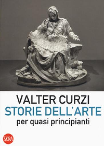 Storie dell'arte per quasi principianti - Valter Curzi pdf epub