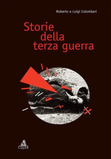 Storie della terza guerra - Roberto Colombari  