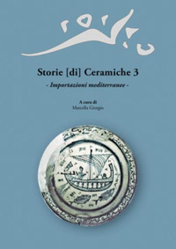 Storie [di] Ceramiche. 3: Importazioni mediterranee. Atti della Giornata di Studi in ricordo di Graziella Berti, a tre anni dalla scomparsa (Pisa, 11 Giugno 2016) - M. Giorgio pdf epub
