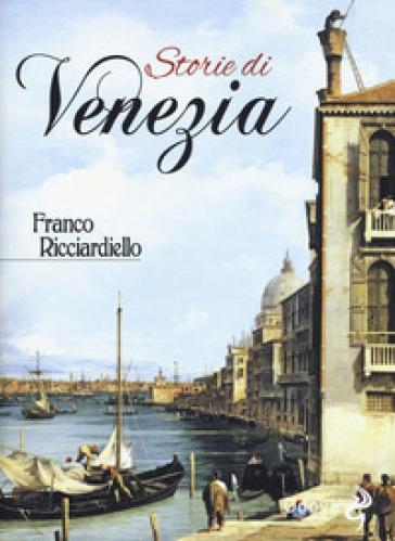Storie di Venezia - Franco Ricciardiello |