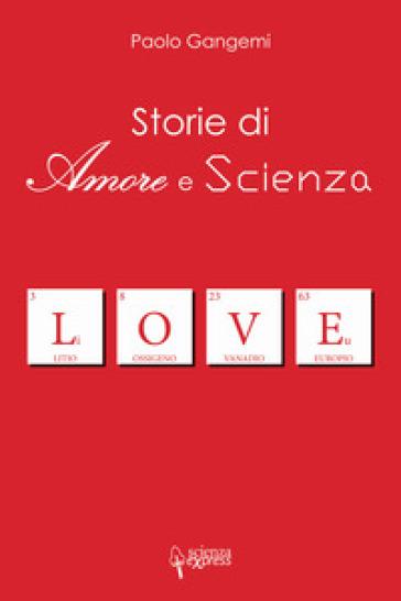 Storie di amore e scienza - Paolo Gangemi |