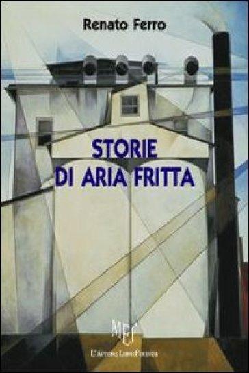 Storie di aria fritta - Renato Ferro |