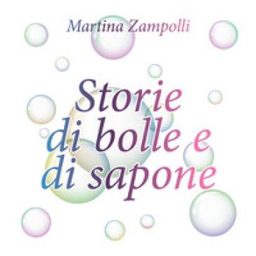 Storie di bolle e di sapone - Martina Zampolli |