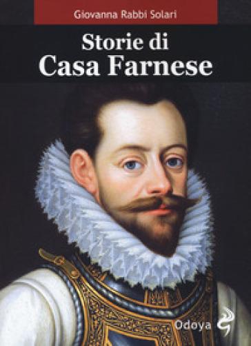 Storie di casa Farnese - Giovanna Rabbi Solari |