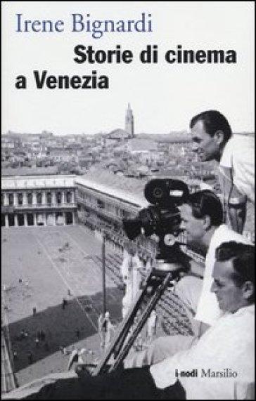 Storie di cinema a Venezia - Irene Bignardi |