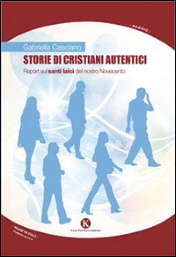 Storie di cristiani autentici - Gabriella Casciano |