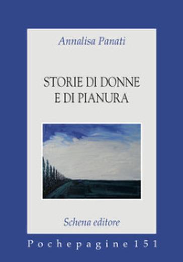 Storie di donne e di pianura - Annalisa Panati   Kritjur.org