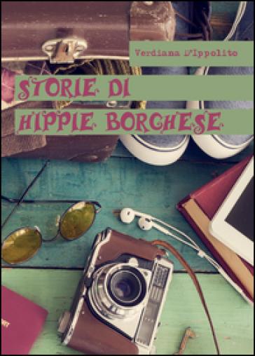 Storie di hippie borghese - Verdiana D'Ippolito  