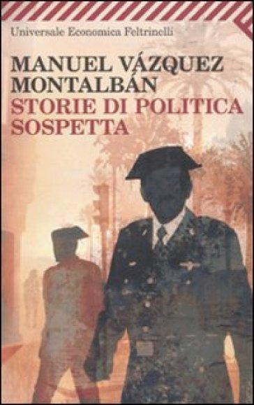 Storie di politica sospetta - Manuel Vazquez Montalban |
