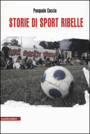 Storie di sport ribelle - Pasquale Coccia |