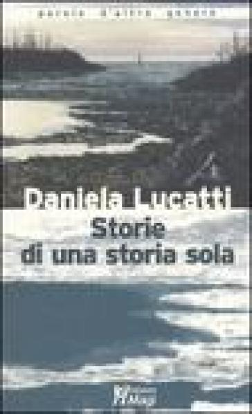 Storie di una storia sola - Daniela Lucatti  