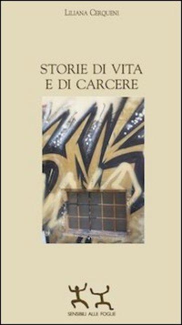Storie di vita e di carcere - Liliana Cerqueni |