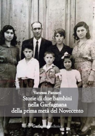 Storie di due bambini nella Garfagnana della prima metà del Novecento - Vanessa Panzani |