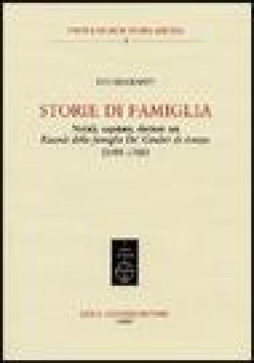 Storie di famiglia. Nobili, capitani, dottori nei «Ricordi della famiglia De' Giudici di Arezzo» (1943-1769) - Ivo Biagianti  