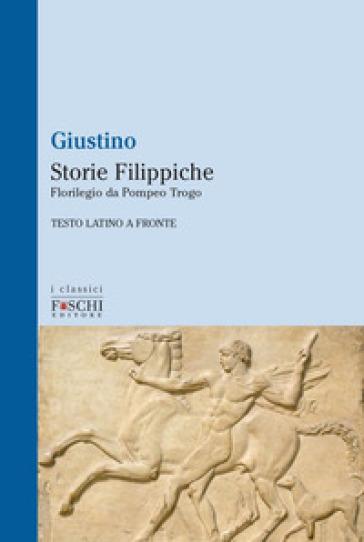 Storie filippiche. Florilegio da Pompeo Trogo - Marco Giuniano Giustino |